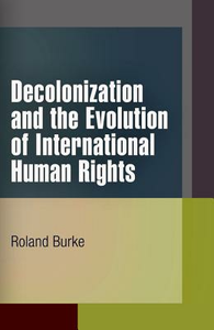 Libro in inglese Decolonization and the Evolution of International Human Rights  - Roland Burke