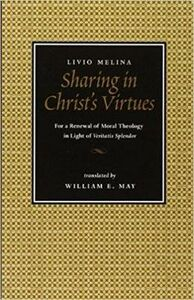 "Libro in inglese Sharing in Christ's Virtues: For the Renewal of Moral Theology in Light of ""Veritatis Splendor""  - Livio Melina"