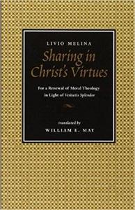 "Libro in inglese Sharing in Christ's Virtues: For the Renewal of Moral Theology in Light of ""Veritatis Splendor""  - Livio Melina"