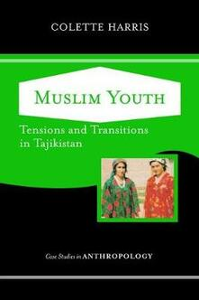 Muslim Youth: Tensions And Transitions In Tajikistan - Colette Harris - cover