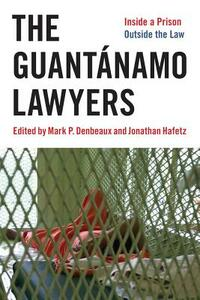 The Guantanamo Lawyers: Inside a Prison Outside the Law - Jonathan Hafetz - cover