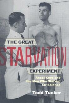 The Great Starvation Experiment: Ancel Keys and the Men Who Starved for Science - Todd Tucker - cover