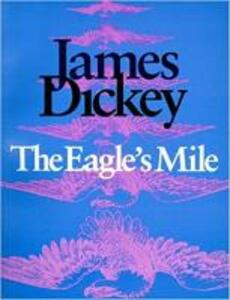 The Eagle's Mile - James Dickey - cover