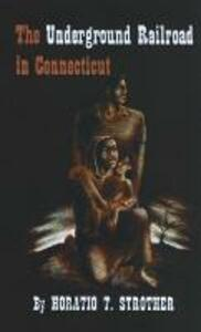 The Underground Railroad in Connecticut - Horatio T. Strother - cover