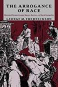 The Arrogance of Race - George M. Fredrickson - cover