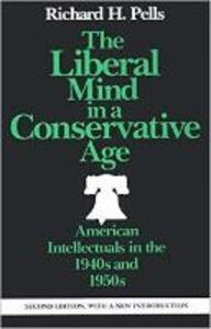 The Liberal Mind in a Conservative Age - Richard H. Pells - cover