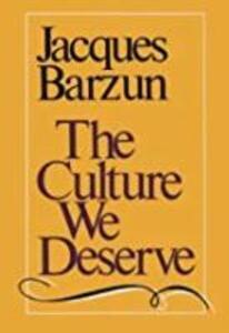 The Culture We Deserve - Jacques Barzun - cover