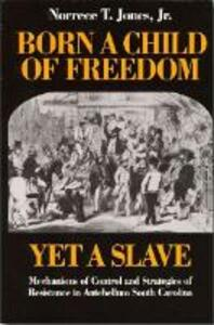 Born a Child of Freedom, Yet a Slave - Norrece T. Jones - cover
