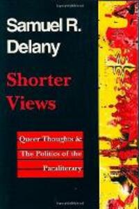 Shorter Views: Queer Thoughts and the Politics of the Paraliterary - Samuel R. Delany - cover