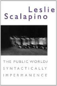 The Public World/Syntactically Impermanence - Leslie Scalapino - cover