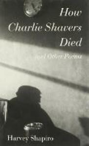 How Charlie Shavers Died and Other Poems - Harvey Shapiro - cover