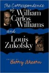 The Correspondence of William Carlos Williams and Louis Zukofsky - Louis Zukofsky,William Carlos Williams - cover