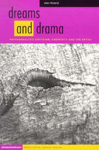 Dreams and Drama: Psychoanalytic Criticism, Creativity and the Artist - Alan Roland - cover