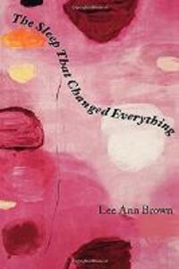 The Sleep That Changed Everything - Lee Ann Brown - cover
