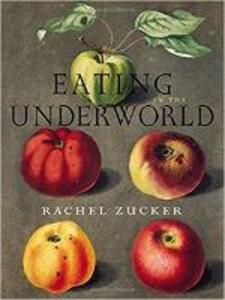 Eating in the Underworld - Rachel Zucker - cover