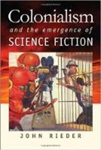 Colonialism and the Emergence of Science Fiction - John Rieder - cover