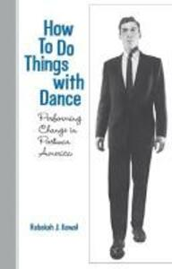 How To Do Things with Dance - Rebekah J. Kowal - cover