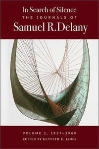 In Search of Silence: The Journals of Samuel R. Delany, Volume I, 1957-1969 - Samuel R. Delany - cover