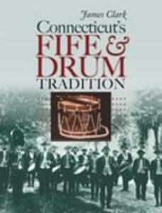 Connecticut's Fife and Drum Tradition - James Clark - cover