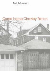 Come home Charley Patton - Ralph Lemon - cover