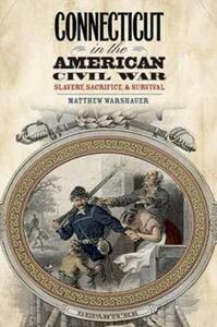 Connecticut in the American Civil War - Matthew Warshauer - cover