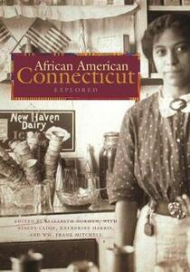 African American Connecticut Explored - Katherine J. Harris,Stacey K. Close,Wm. Frank Mitchell - cover