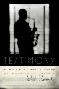 Testimony, A Tribute to Charlie Parker - Yusef Komunyakaa,Miriam Zolin,Christopher Williams - cover