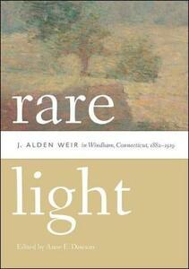 Rare Light: J. Alden Weir in Windham, Connecticut, 1882-1919 - cover
