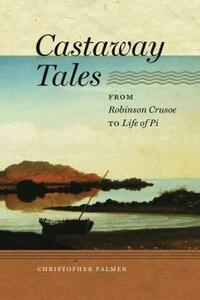 Castaway Tales: From Robinson Crusoe to Life of Pi - Christopher Palmer - cover