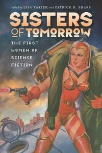 Sisters of Tomorrow: The First Women of Science Fiction - cover