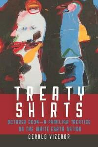 Treaty Shirts: October 2034-A Familiar Treatise on the White Earth Nation - Gerald Vizenor - cover