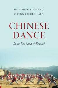 Chinese Dance: In the Vast Land and Beyond - Lynn E. Frederiksen,Commas Chang - cover