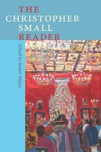 The Christopher Small Reader - Robert Walser,Christopher Small - cover