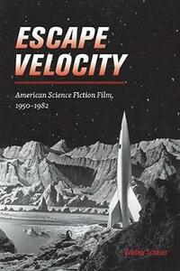 Escape Velocity: American Science Fiction Film, 1950-1982 - Bradley Schauer - cover