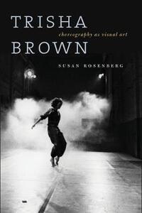 Trisha Brown: Choreography as Visual Art (1962-1987) - Susan Rosenberg - cover