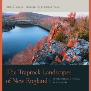 The Traprock Landscapes of New England: Environment, History, and Culture - Peter M. LeTourneau,Robert Pagini - cover