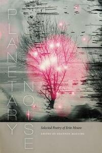 Planetary Noise: Selected Poetry of Erin Moure - Erin Moure - cover