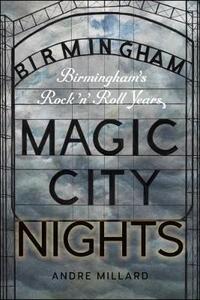 Magic City Nights: Birmingham's Rock 'n' Roll Years - Andre Millard - cover