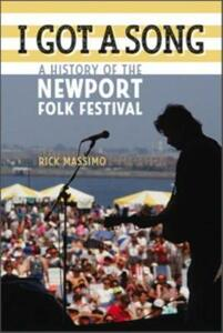 I Got a Song: A History of the Newport Folk Festival - Rick Massimo - cover