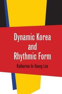 Dynamic Korea and Rhythmic Form - Katherine In-Young Lee - cover