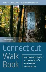 Connecticut Walk Book: The Complete Guide to Connecticut's Blue-Blazed Hiking Trails - Connecticut Forest & Park Association - cover