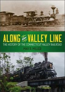 Along the Valley Line: The History of the Connecticut Valley Railroad - Max R. Miller - cover