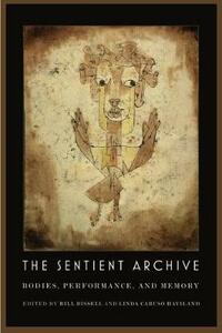 The Sentient Archive: Bodies, Performance, and Memory - cover