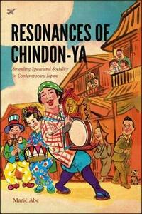 Resonances of Chindon-ya: Sounding Space and Sociality in Contemporary Japan - Marie Abe - cover
