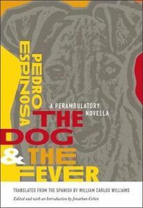 The Dog and the Fever: A Perambulatory Novella - Pedro Espinosa,William Carlos Williams,Raquel Helene Williams - cover