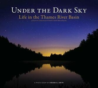 Under the Dark Sky: Life in the Thames River Basin - Steven G. Smith,Steve Grant - cover