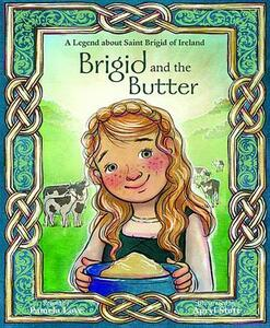 Brigid and the Butter: A Legend about St - Pamela Love - cover