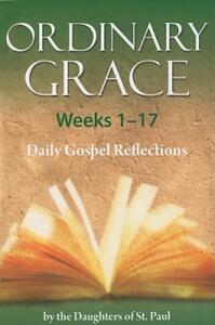 Ordinary Grace Weeks 1-17 - Daughters of St Paul - cover