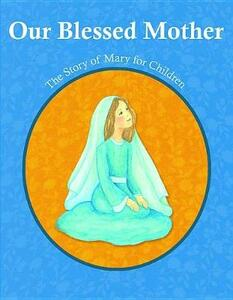 Our Blessed Mother - Christina Virgina Orfeo,Julia Mary Darrenkamp - cover