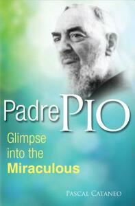 Padre Pio: Glimpse Miraculous - Pascal Cataneo - cover